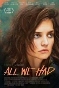 Все, что у нас было / All We Had (2016)