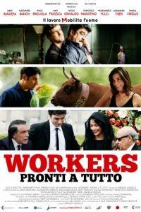 Готовые на всё / Workers - Pronti a tutto (2012)