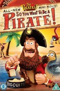 Кто хочет стать пиратом? / The Pirates! So You Want To Be A Pirate! (2012)
