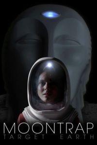 Лунная ловушка: Цель – Земля / Moontrap: Target Earth (2017)