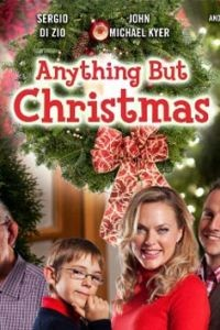 Ничто, кроме Рождества / Anything But Christmas (2012)