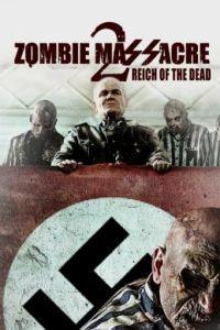 Резня зомби 2: Рейх мёртвых / Zombie Massacre 2: Reich of the Dead (2015)