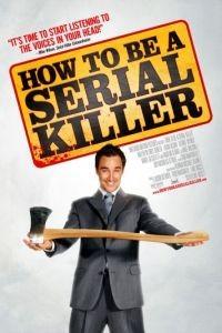 Как стать серийным убийцей / How to Be a Serial Killer (2008)
