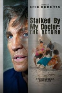 Преследуемая своим доктором: Возвращение / Stalked by My Doctor: The Return (2016)