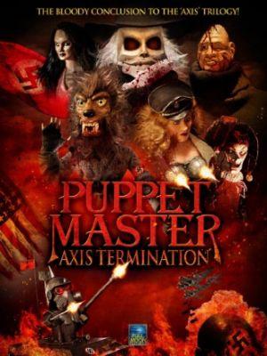 Повелитель кукол: Уничтожение оси / Puppet Master: Axis Termination