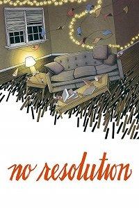 Никаких обещаний / No Resolution (2017)