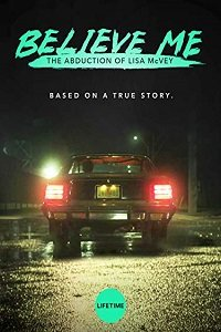 Поверьте мне. Похищение Лизы МакВей / Believe Me: The Abduction of Lisa McVey (2018)