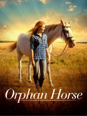Сиротка / Orphan Horse (2018)