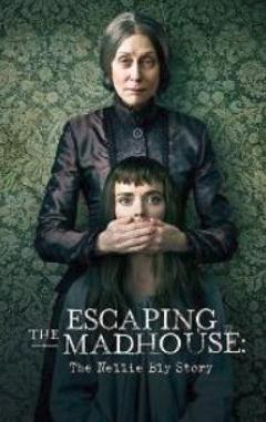 Побег из сумасшедшего дома: История Нелли Блай / Escaping the Madhouse: The Nellie Bly Story (2019)