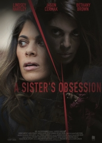Одержимая сестра / A Sister's Obsession (2018)
