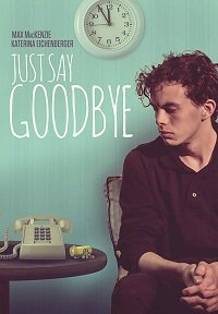 Пора прощаться / Just Say Goodbye (2017)