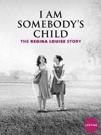 Чей-то ребенок: История Реджины Луиз / I Am Somebody's Child: The Regina Louise Story (2019)