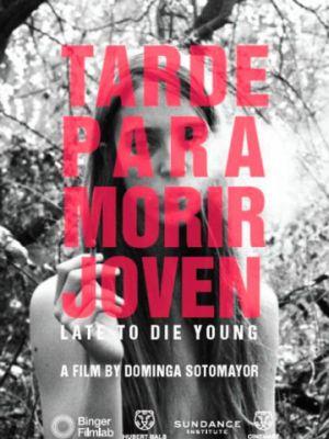 Слишком поздно умирать молодым / Tarde Para Morir Joven