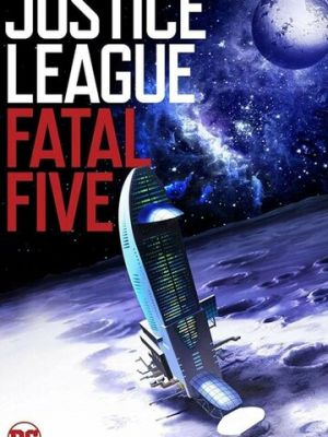 Лига справедливости против Смертоносной пятерки / Justice League vs. the Fatal Five