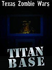 Техасские зомбовойны: База Титан