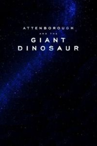 Аттенборо и гигантский динозавр / Attenborough and the Giant Dinosaur (2016)