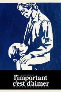 Главное – любить / L'important c'est d'aimer (1974)