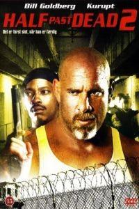 Ни жив ни мёртв 2 / Half Past Dead 2 (2007)