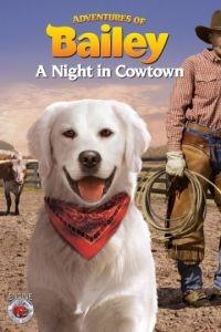 Приключения Бэйли: Ночь в Каутауне / Adventures of Bailey: A Night in Cowtown (2013)