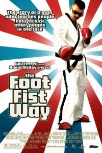 Путь ноги и кулака / The Foot Fist Way (2006)
