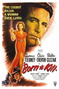 Рожденный убивать / Born to Kill (1947)
