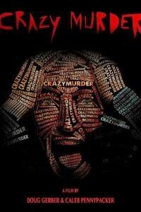 Сумасшедший убийца / Crazy Murder (2014)