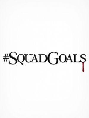 Команда мечты / #SquadGoals (2017)