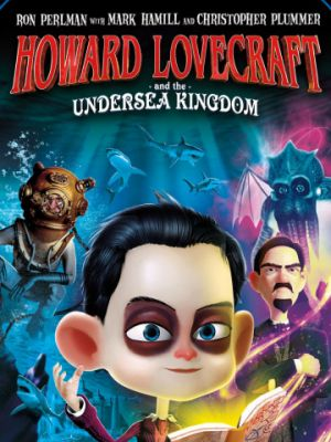 Говард Лавкрафт и Подводное Королевство / Howard Lovecraft & the Undersea Kingdom (2017)