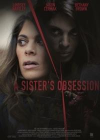 Одержимая сестра / A Sister's Obsession (2018)